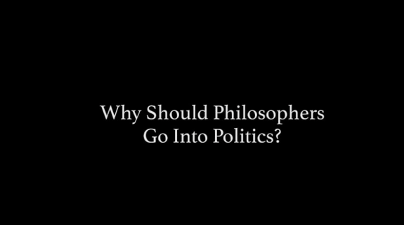 VIDEO: Why Should Philosophers Go Into Politics?