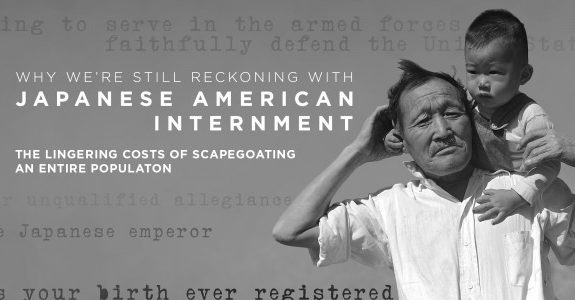 Why We're Still Reckoning With Japanese American Internment